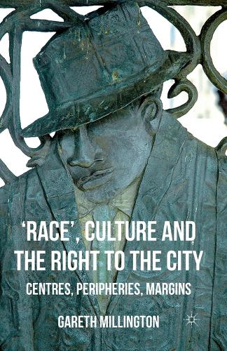'Race', Culture and the Right to the City: Centres, Peripheries, Margins (Paperback)