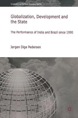 Globalization, Development and The State: The Performance of India and Brazil since 1990 - International Political Economy Series (Paperback)
