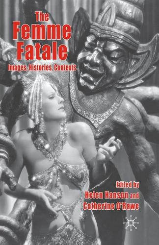 The Femme Fatale: Images, Histories, Contexts (Paperback)