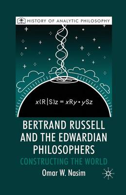 Bertrand Russell and the Edwardian Philosophers: Constructing the World - History of Analytic Philosophy (Paperback)