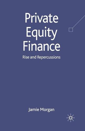 Private Equity Finance: Rise and Repercussions (Paperback)