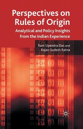Perspectives on Rules of Origin: Analytical and Policy Insights from the Indian Experience (Paperback)