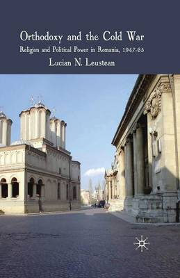 Orthodoxy and the Cold War: Religion and Political Power in Romania, 1947-65 (Paperback)