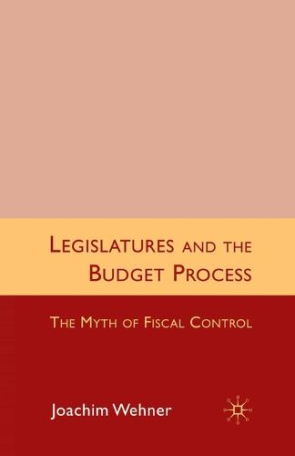 Legislatures and the Budget Process: The Myth of Fiscal Control (Paperback)