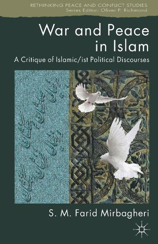 War and Peace in Islam: A Critique of Islamic/ist Political Discourses - Rethinking Peace and Conflict Studies (Paperback)