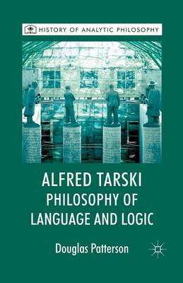 Alfred Tarski: Philosophy of Language and Logic - History of Analytic Philosophy (Paperback)