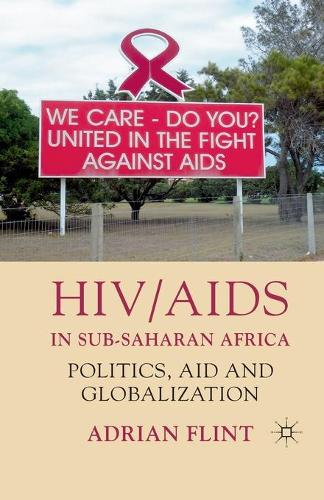 HIV/AIDS in Sub-Saharan Africa: Politics, Aid and Globalization (Paperback)