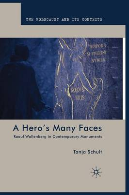 A Hero's Many Faces: Raoul Wallenberg in Contemporary Monuments - The Holocaust and its Contexts (Paperback)