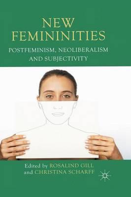 New Femininities: Postfeminism, Neoliberalism and Subjectivity (Paperback)