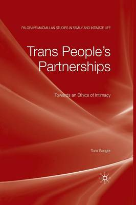 Trans People's Partnerships: Towards an Ethics of Intimacy - Palgrave Macmillan Studies in Family and Intimate Life (Paperback)