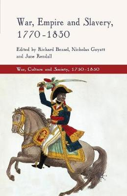 War, Empire and Slavery, 1770-1830 - War, Culture and Society, 1750 -1850 (Paperback)