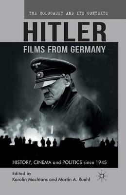 Hitler - Films from Germany: History, Cinema and Politics since 1945 - The Holocaust and its Contexts (Paperback)