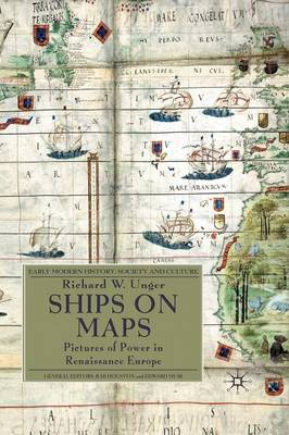 Ships on Maps: Pictures of Power in Renaissance Europe - Early Modern History: Society and Culture (Paperback)
