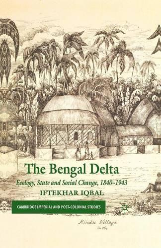The Bengal Delta: Ecology, State and Social Change, 1840-1943 - Cambridge Imperial and Post-Colonial Studies Series (Paperback)