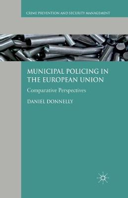 Municipal Policing in the European Union: Comparative Perspectives - Crime Prevention and Security Management (Paperback)