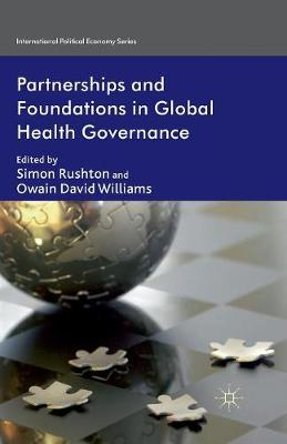 Partnerships and Foundations in Global Health Governance - International Political Economy Series (Paperback)