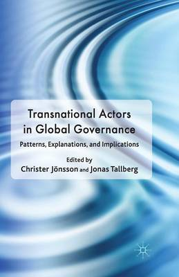Transnational Actors in Global Governance: Patterns, Explanations and Implications (Paperback)