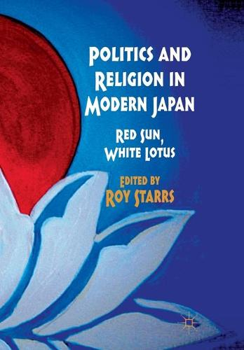 Politics and Religion in Modern Japan: Red Sun, White Lotus (Paperback)