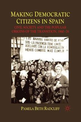 Making Democratic Citizens in Spain: Civil Society and the Popular Origins of the Transition, 1960-78 (Paperback)