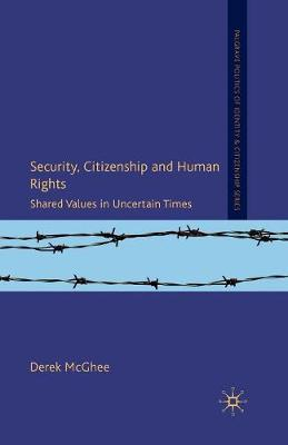 Security, Citizenship and Human Rights: Shared Values in Uncertain Times - Palgrave Politics of Identity and Citizenship Series (Paperback)