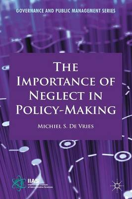 The Importance of Neglect in Policy-Making - Governance and Public Management (Paperback)