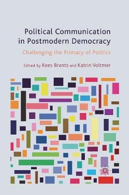 Political Communication in Postmodern Democracy: Challenging the Primacy of Politics (Paperback)