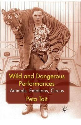 Wild and Dangerous Performances: Animals, Emotions, Circus (Paperback)