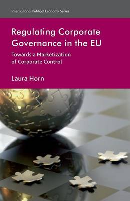 Regulating Corporate Governance in the EU: Towards a Marketization of Corporate Control - International Political Economy Series (Paperback)