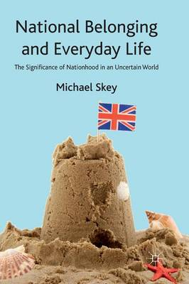 National Belonging and Everyday Life: The Significance of Nationhood in an Uncertain World (Paperback)