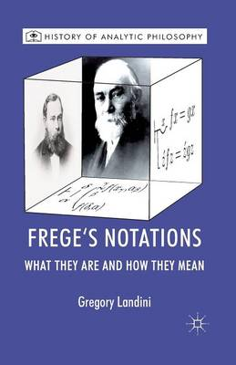 Frege's Notations: What They Are and How They Mean - History of Analytic Philosophy (Paperback)
