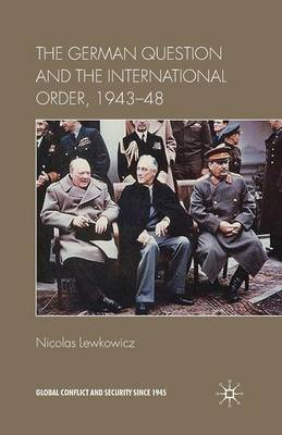 The German Question and the International Order, 1943-48 - Global Conflict and Security since 1945 (Paperback)