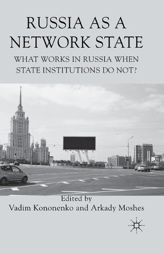 Russia as a Network State: What Works in Russia When State Institutions Do Not? (Paperback)