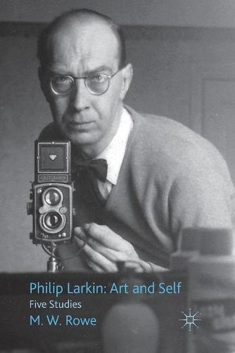 Philip Larkin: Art and Self: Five Studies (Paperback)