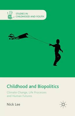 Childhood and Biopolitics: Climate Change, Life Processes and Human Futures - Studies in Childhood and Youth (Paperback)