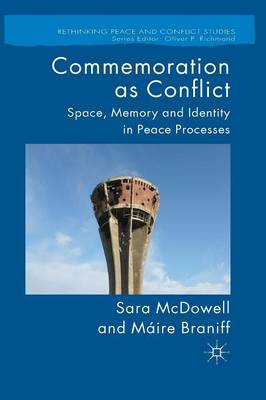 Commemoration as Conflict: Space, Memory and Identity in Peace Processes - Rethinking Peace and Conflict Studies (Paperback)