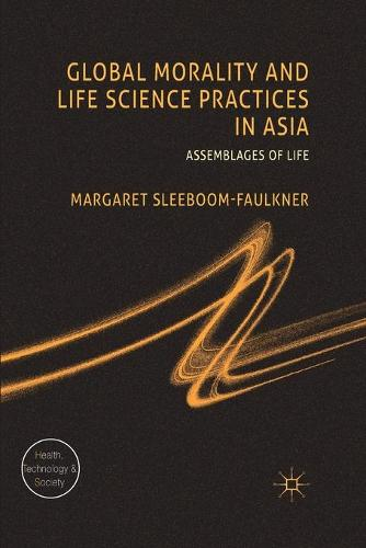 Global Morality and Life Science Practices in Asia: Assemblages of Life - Health, Technology and Society (Paperback)