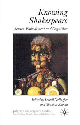 Knowing Shakespeare: Senses, Embodiment and Cognition - Palgrave Shakespeare Studies (Paperback)