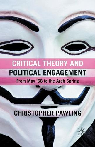 Critical Theory and Political Engagement: From May 1968 to the Arab Spring (Paperback)