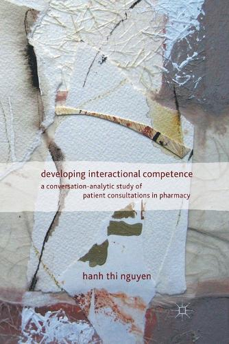 Developing Interactional Competence: A Conversation-Analytic Study of Patient Consultations in Pharmacy (Paperback)