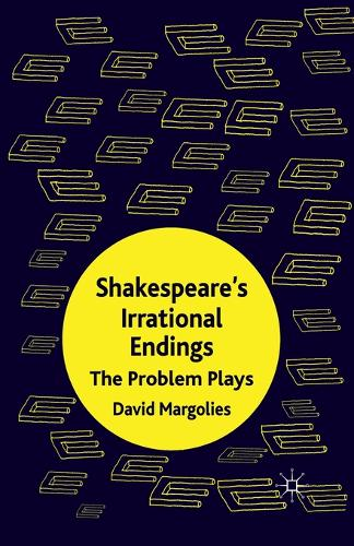 Shakespeare's Irrational Endings: The Problem Plays (Paperback)