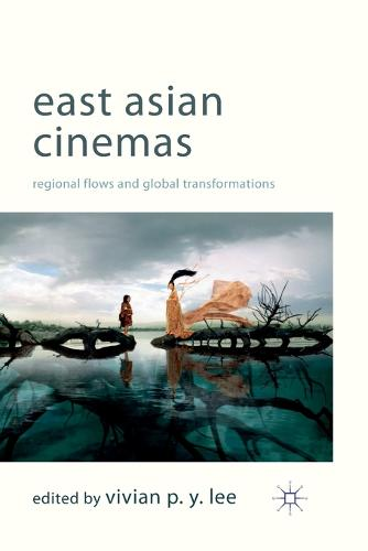 East Asian Cinemas: Regional Flows and Global Transformations (Paperback)