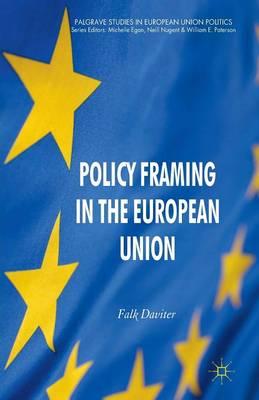 Policy Framing in the European Union - Palgrave Studies in European Union Politics (Paperback)