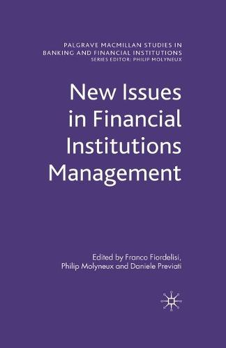 New Issues in Financial Institutions Management - Palgrave Macmillan Studies in Banking and Financial Institutions (Paperback)
