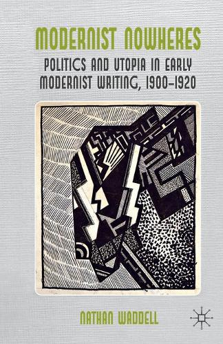 Modernist Nowheres: Politics and Utopia in Early Modernist Writing, 1900-1920 (Paperback)
