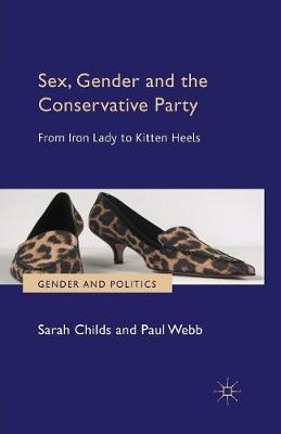 Sex, Gender and the Conservative Party: From Iron Lady to Kitten Heels - Gender and Politics (Paperback)