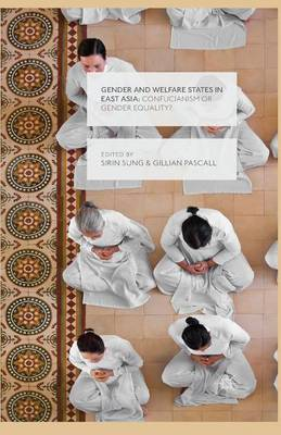 Gender and Welfare States in East Asia: Confucianism or Gender Equality? (Paperback)