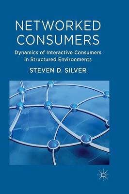 Networked Consumers: Dynamics of Interactive Consumers in Structured Environments (Paperback)