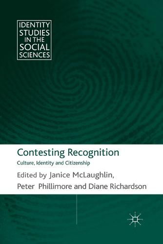Contesting Recognition: Culture, Identity and Citizenship - Identity Studies in the Social Sciences (Paperback)