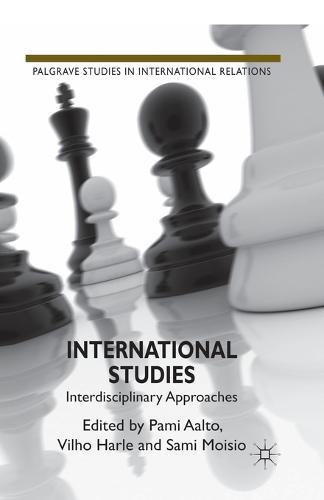 International Studies: Interdisciplinary Approaches - Palgrave Studies in International Relations (Paperback)