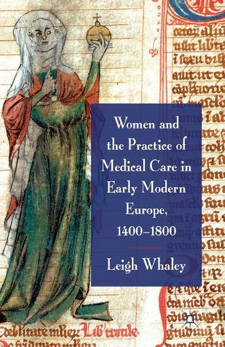 Women and the Practice of Medical Care in Early Modern Europe, 1400-1800 (Paperback)